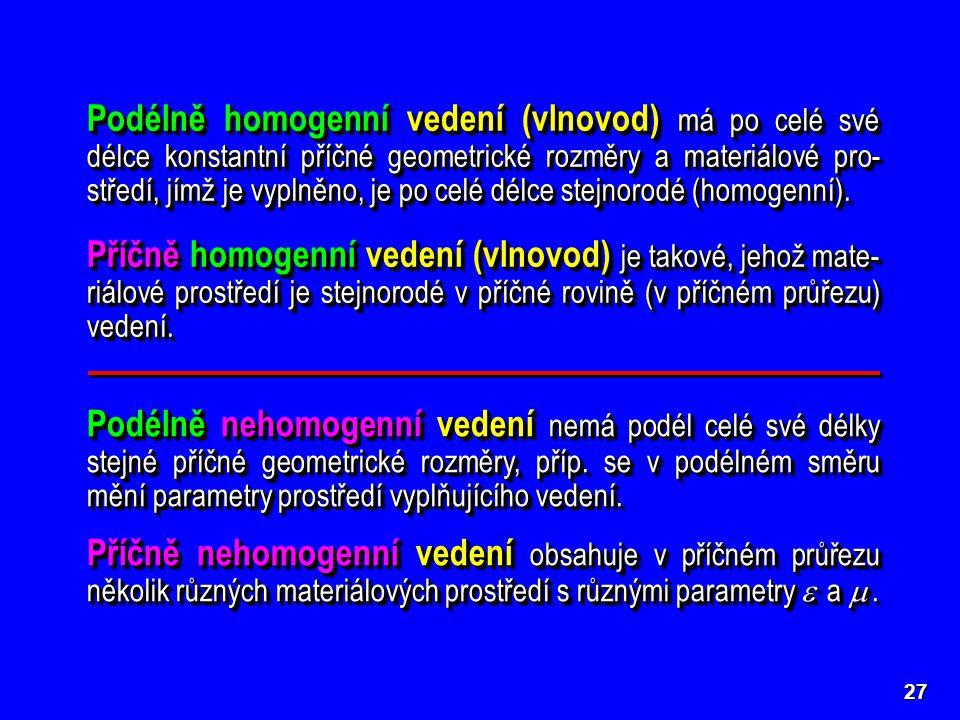 Podélně homogenní vedení (vlnovod) má po celé své délce konstantní příčné geometrické rozměry a materiálové pro-středí, jímž je vyplněno, je po celé délce stejnorodé (homogenní).