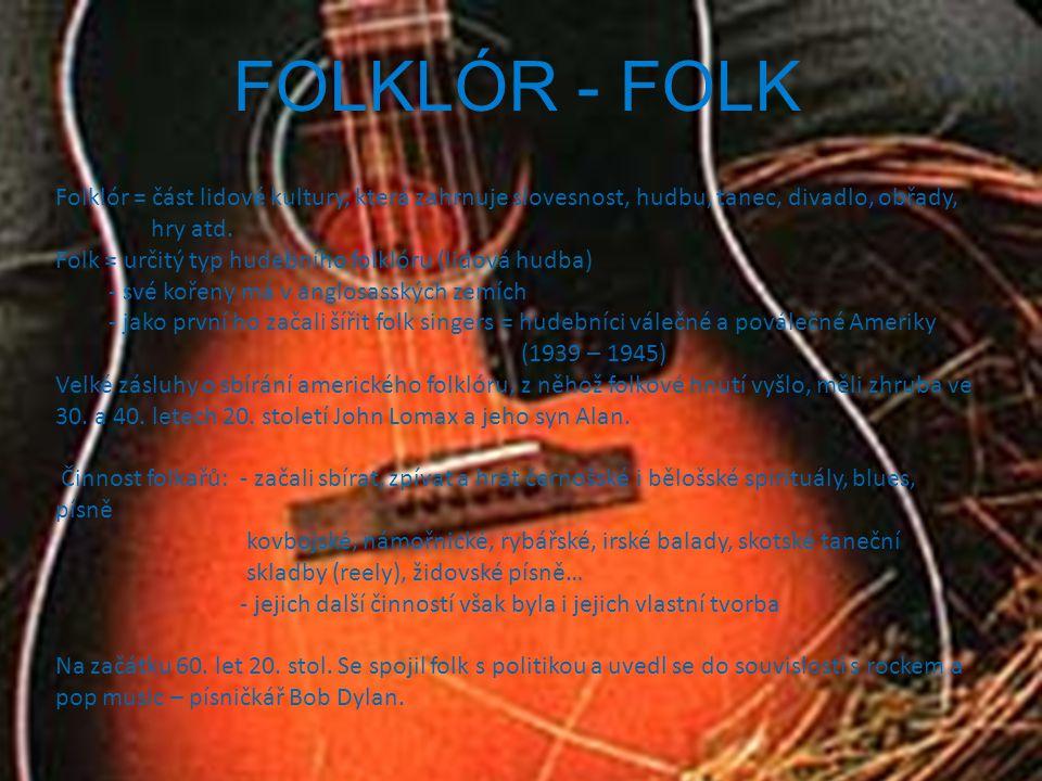 FOLKLÓR - FOLK Folklór = část lidové kultury, která zahrnuje slovesnost, hudbu, tanec, divadlo, obřady, hry atd.