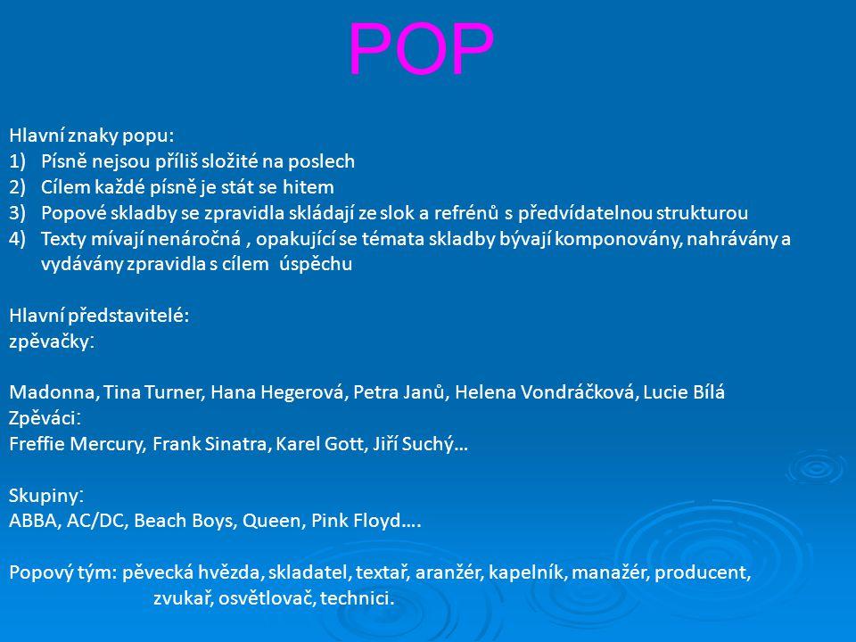 POP Hlavní znaky popu: Písně nejsou příliš složité na poslech