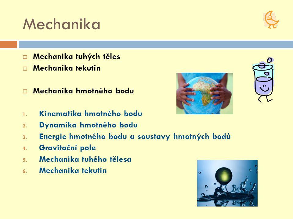 Mechanika Mechanika tuhých těles Mechanika tekutin