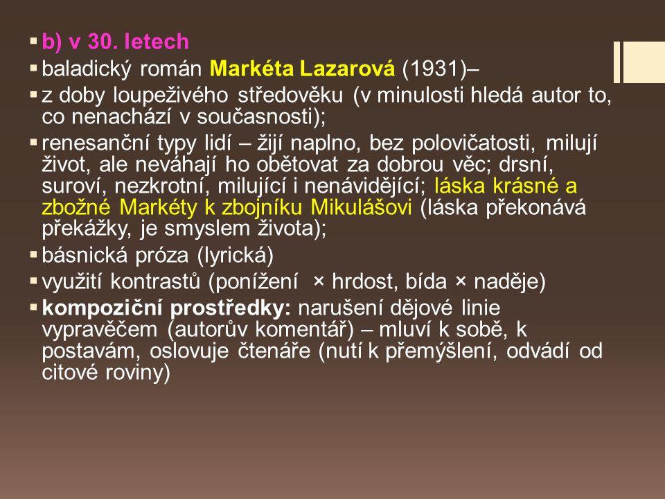 b) v 30. letech baladický román Markéta Lazarová (1931)– z doby loupeživého středověku (v minulosti hledá autor to, co nenachází v současnosti);