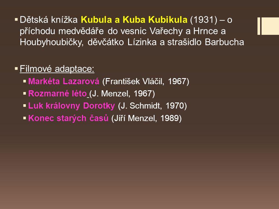 Dětská knížka Kubula a Kuba Kubikula (1931) – o příchodu medvědáře do vesnic Vařechy a Hrnce a Houbyhoubičky, děvčátko Lízinka a strašidlo Barbucha