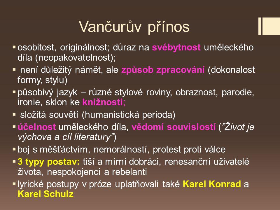 Vančurův přínos osobitost, originálnost; důraz na svébytnost uměleckého díla (neopakovatelnost);