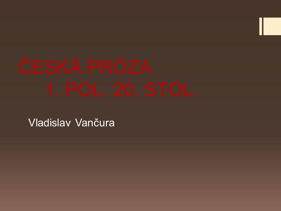 ČESKÁ PRÓZA 1. POL. 20. STOL. Vladislav Vančura