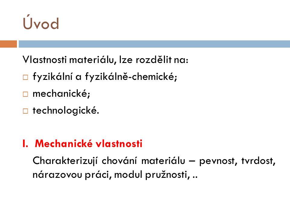 Úvod Vlastnosti materiálu, lze rozdělit na: