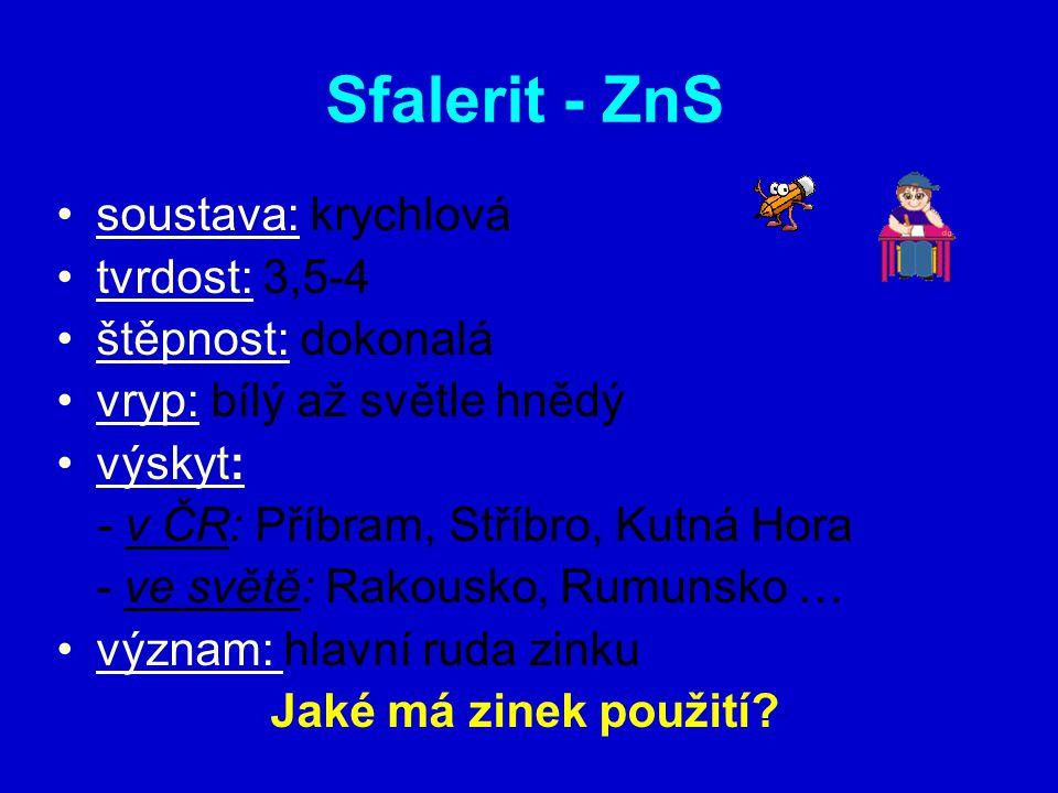 Sfalerit - ZnS soustava: krychlová tvrdost: 3,5-4 štěpnost: dokonalá