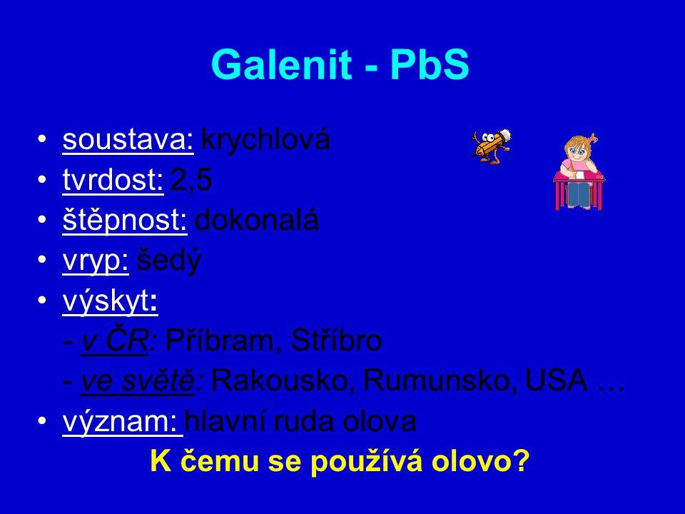 Galenit - PbS soustava: krychlová tvrdost: 2,5 štěpnost: dokonalá