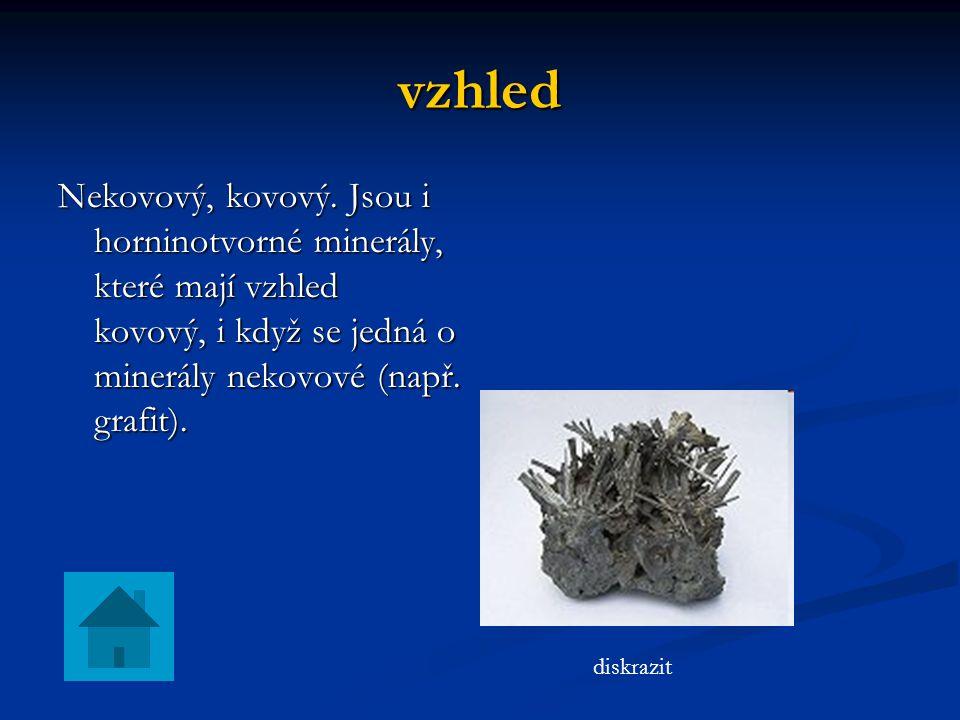 vzhled Nekovový, kovový. Jsou i horninotvorné minerály, které mají vzhled kovový, i když se jedná o minerály nekovové (např. grafit).