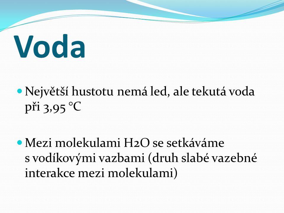 Voda Největší hustotu nemá led, ale tekutá voda při 3,95 °C