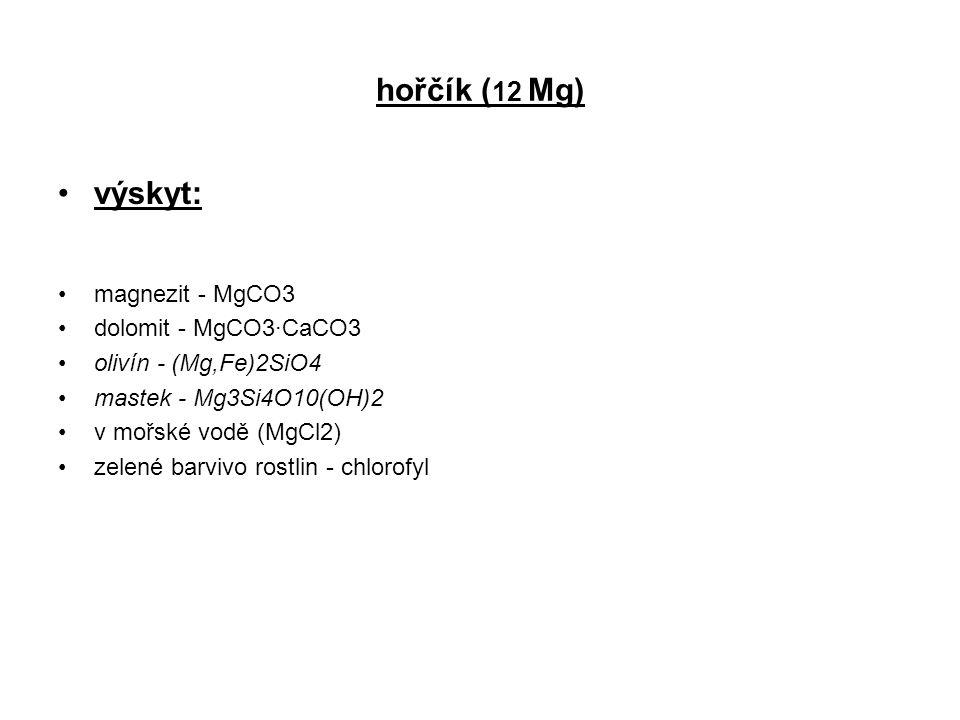hořčík (12 Mg) výskyt: magnezit - MgCO3 dolomit - MgCO3·CaCO3