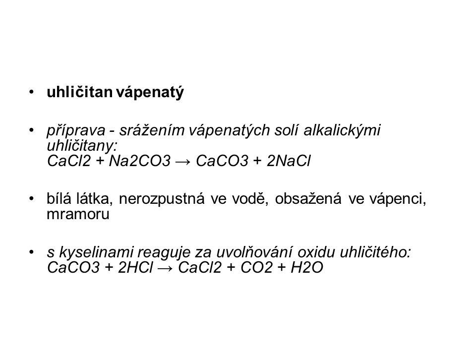uhličitan vápenatý příprava - srážením vápenatých solí alkalickými uhličitany: CaCl2 + Na2CO3 → CaCO3 + 2NaCl.