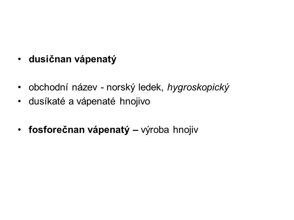 dusičnan vápenatý obchodní název - norský ledek, hygroskopický.