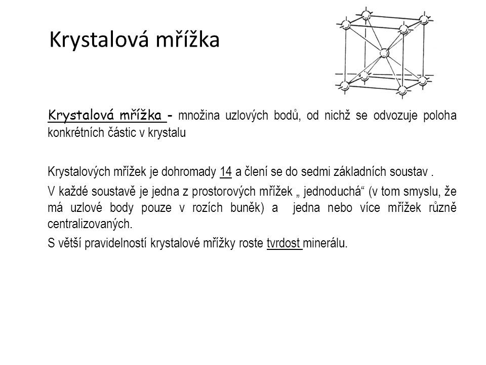 Krystalová mřížka Krystalová mřížka - množina uzlových bodů, od nichž se odvozuje poloha konkrétních částic v krystalu.