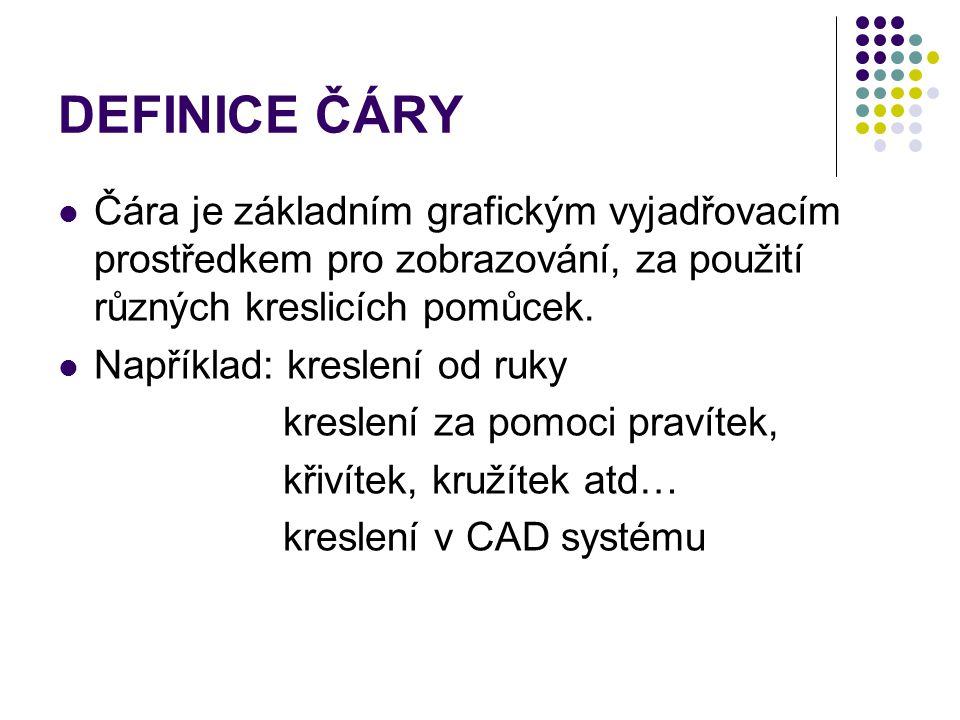 DEFINICE ČÁRY Čára je základním grafickým vyjadřovacím prostředkem pro zobrazování, za použití různých kreslicích pomůcek.