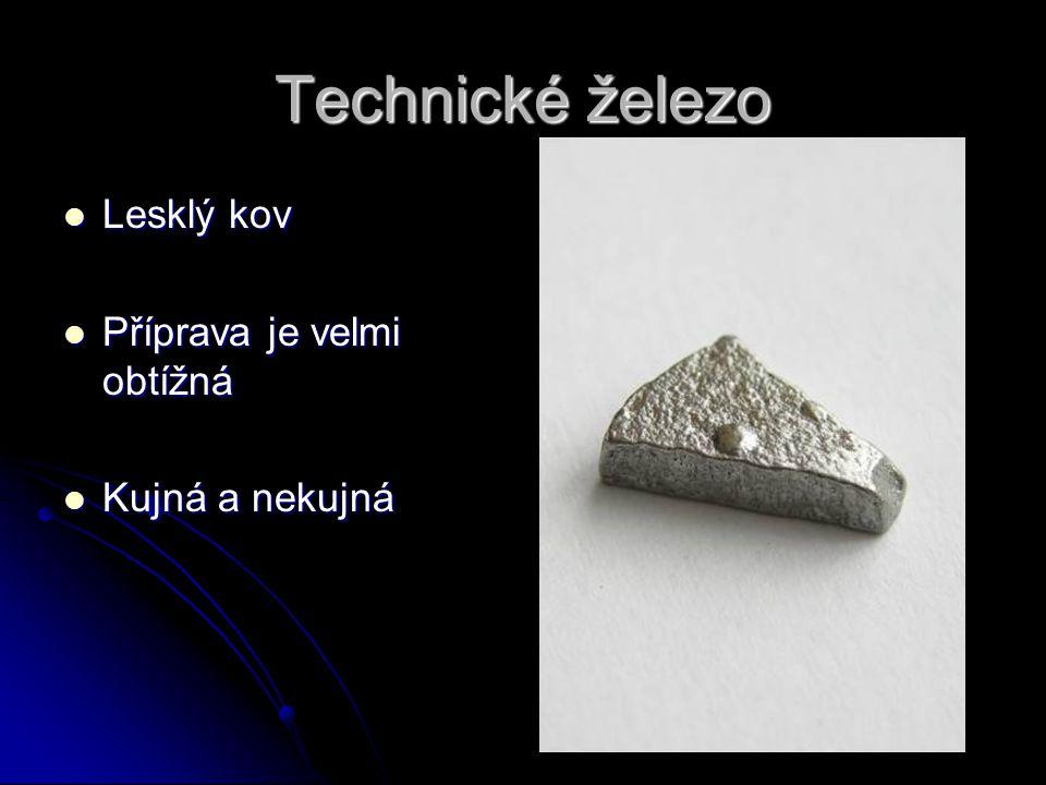 Technické železo Lesklý kov Příprava je velmi obtížná Kujná a nekujná