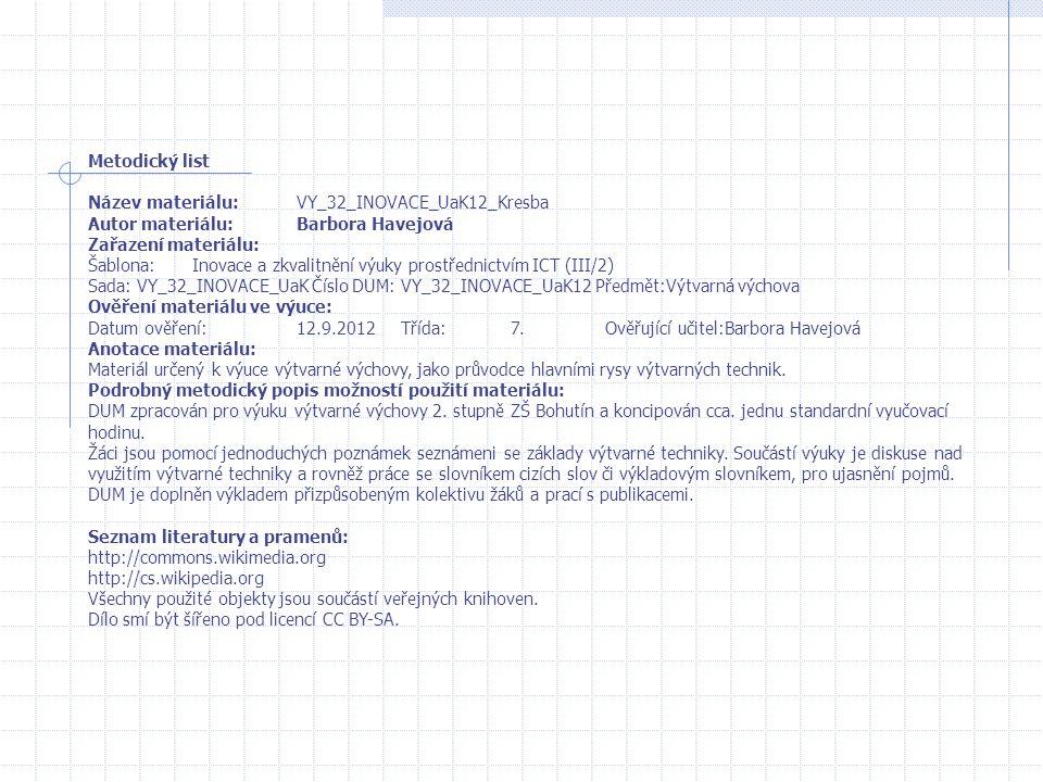 Metodický list Název materiálu: VY_32_INOVACE_UaK12_Kresba. Autor materiálu: Barbora Havejová. Zařazení materiálu: