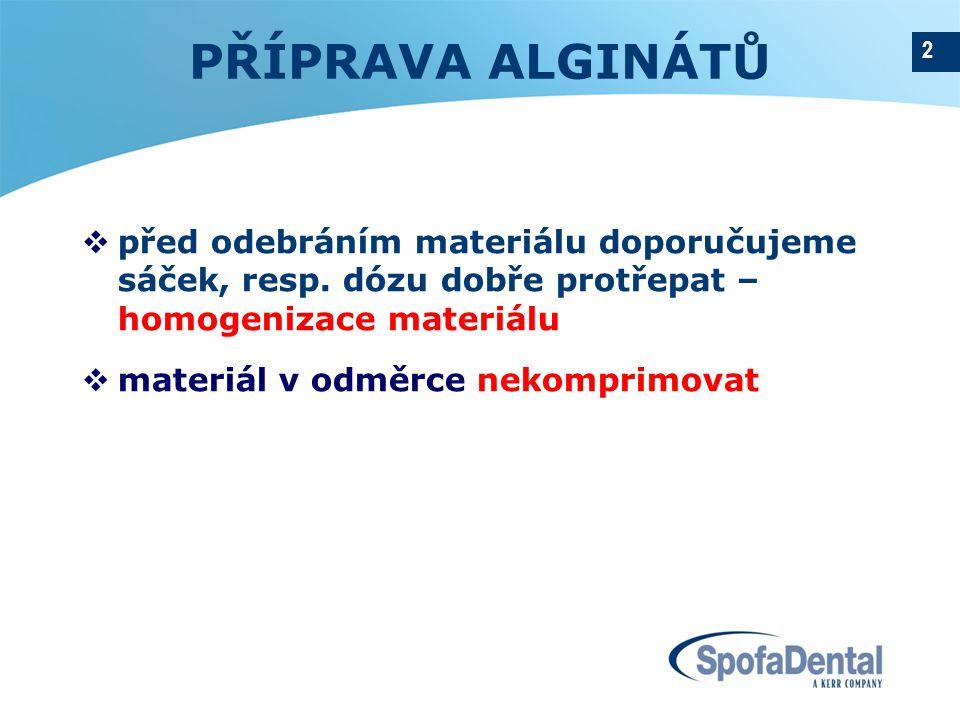 PŘÍPRAVA ALGINÁTŮ před odebráním materiálu doporučujeme sáček, resp. dózu dobře protřepat – homogenizace materiálu.