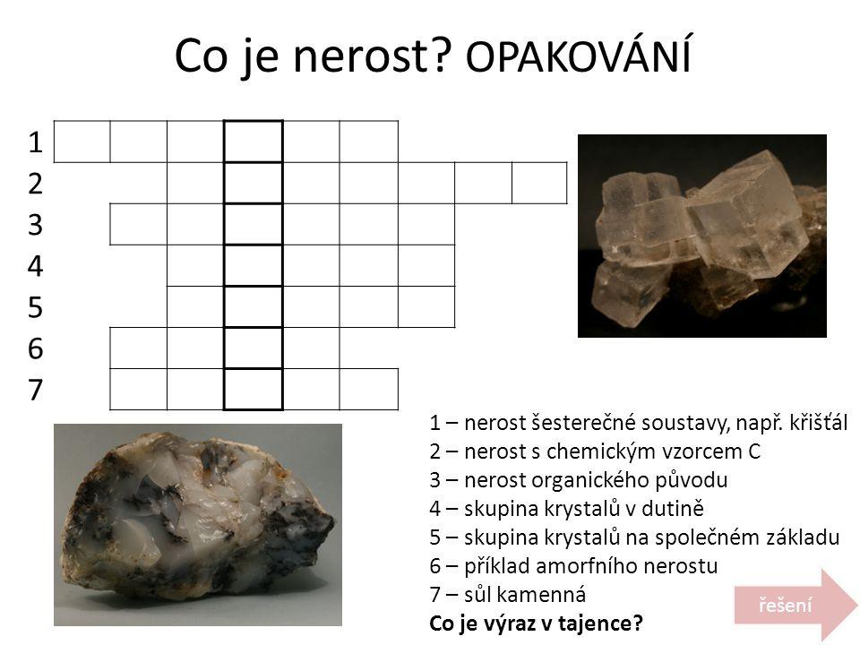 Co je nerost OPAKOVÁNÍ 1. 2. 3. 4. 5. 6. 7. Horní obrázek – Halit (sůl kamenná) Dolní obrázek - Opál.