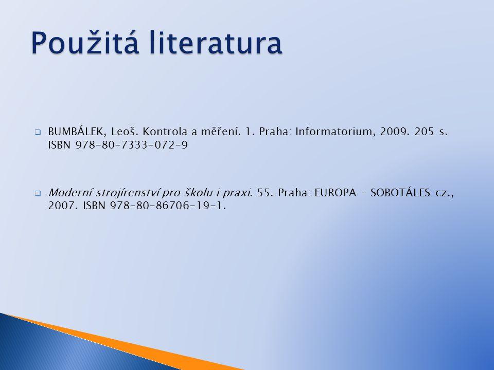 Použitá literatura BUMBÁLEK, Leoš. Kontrola a měření. 1. Praha: Informatorium, 2009. 205 s. ISBN 978-80-7333-072-9.