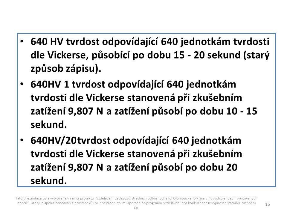 640 HV tvrdost odpovídající 640 jednotkám tvrdosti dle Vickerse, působící po dobu 15 - 20 sekund (starý způsob zápisu).