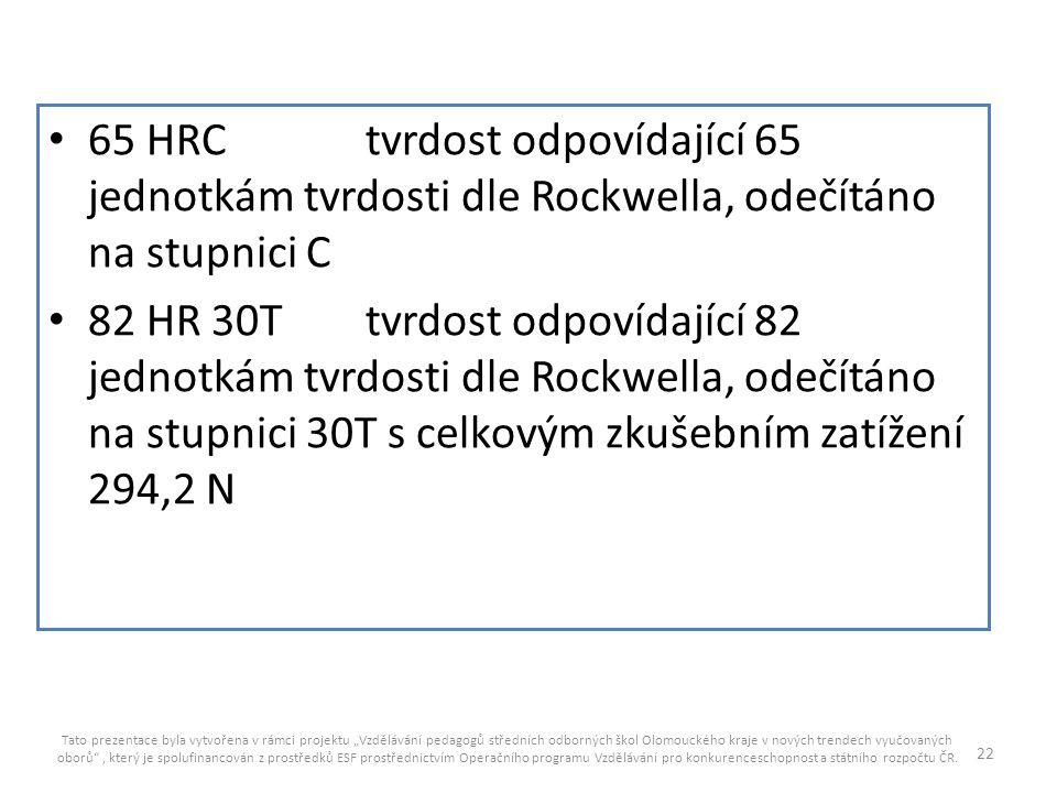 65 HRC tvrdost odpovídající 65 jednotkám tvrdosti dle Rockwella, odečítáno na stupnici C