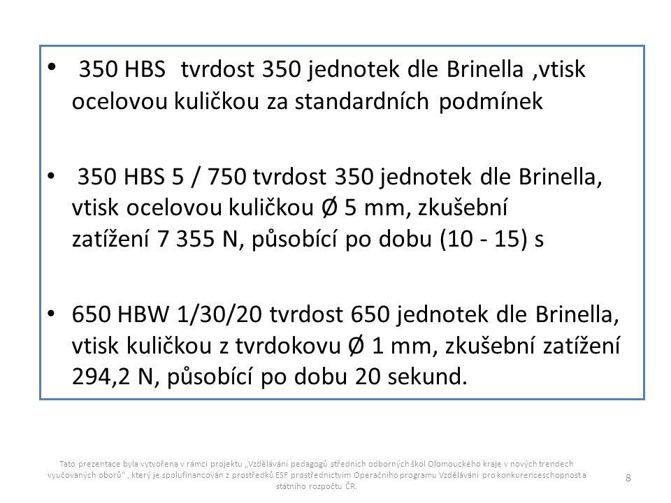 350 HBS tvrdost 350 jednotek dle Brinella ,vtisk ocelovou kuličkou za standardních podmínek