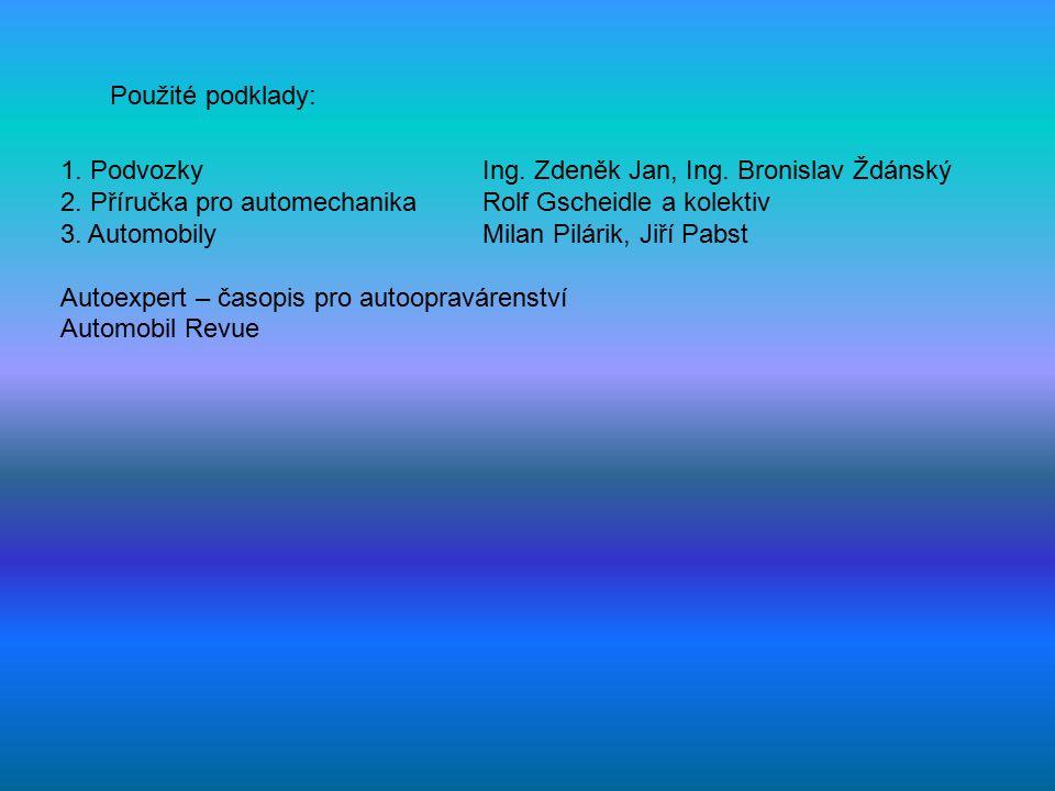 Použité podklady: 1. Podvozky Ing. Zdeněk Jan, Ing. Bronislav Ždánský. 2. Příručka pro automechanika Rolf Gscheidle a kolektiv.