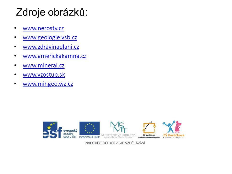 Zdroje obrázků: www.nerosty.cz www.geologie.vsb.cz