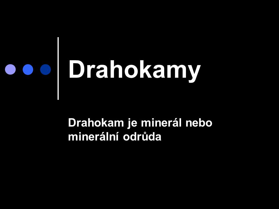 Drahokam je minerál nebo minerální odrůda