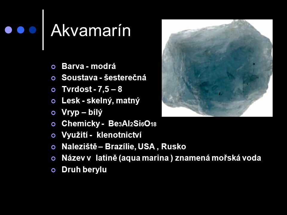Akvamarín Barva - modrá Soustava - šesterečná Tvrdost - 7,5 – 8