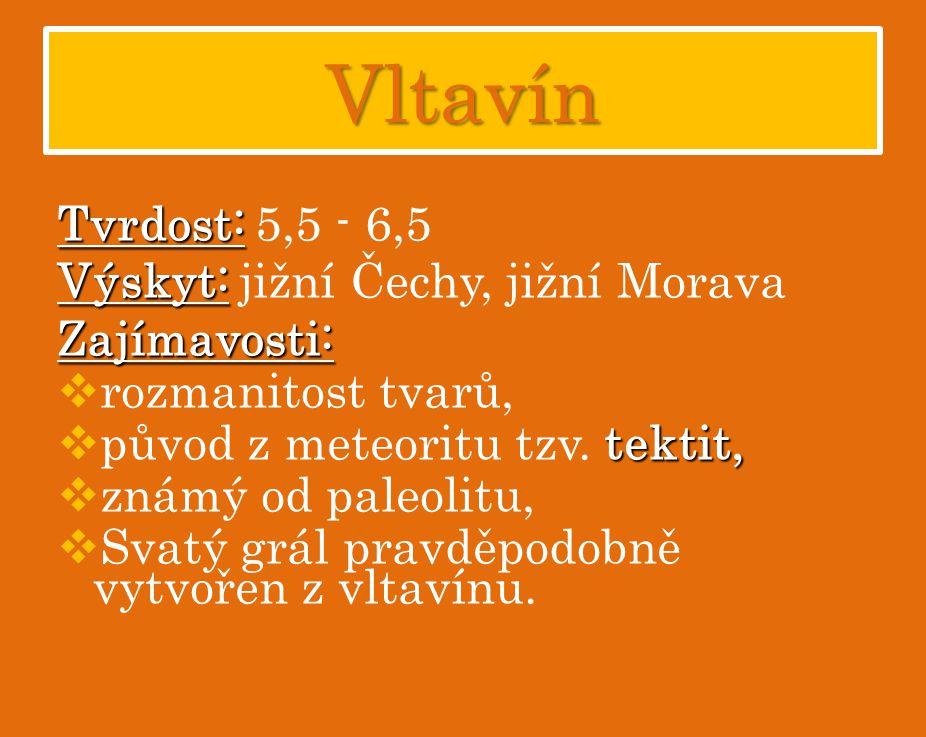 Vltavín Tvrdost: 5,5 - 6,5 Výskyt: jižní Čechy, jižní Morava