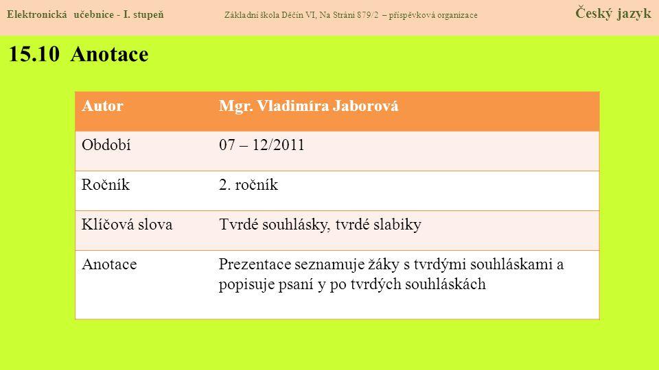 15.10 Anotace Autor Mgr. Vladimíra Jaborová Období 07 – 12/2011 Ročník