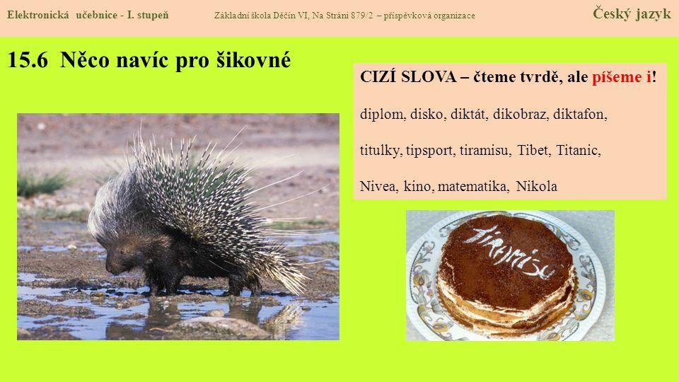 15.6 Něco navíc pro šikovné CIZÍ SLOVA – čteme tvrdě, ale píšeme i!