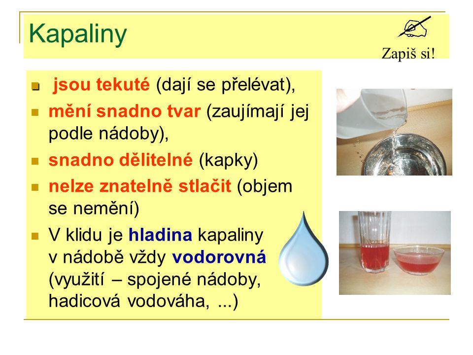 Kapaliny jsou tekuté (dají se přelévat),