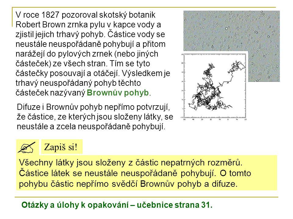 V roce 1827 pozoroval skotský botanik Robert Brown zrnka pylu v kapce vody a zjistil jejich trhavý pohyb. Částice vody se neustále neuspořádaně pohybují a přitom narážejí do pylových zrnek (nebo jiných částeček) ze všech stran. Tím se tyto částečky posouvají a otáčejí. Výsledkem je trhavý neuspořádaný pohyb těchto částeček nazývaný Brownův pohyb.