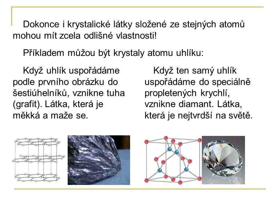 Příkladem můžou být krystaly atomu uhlíku: