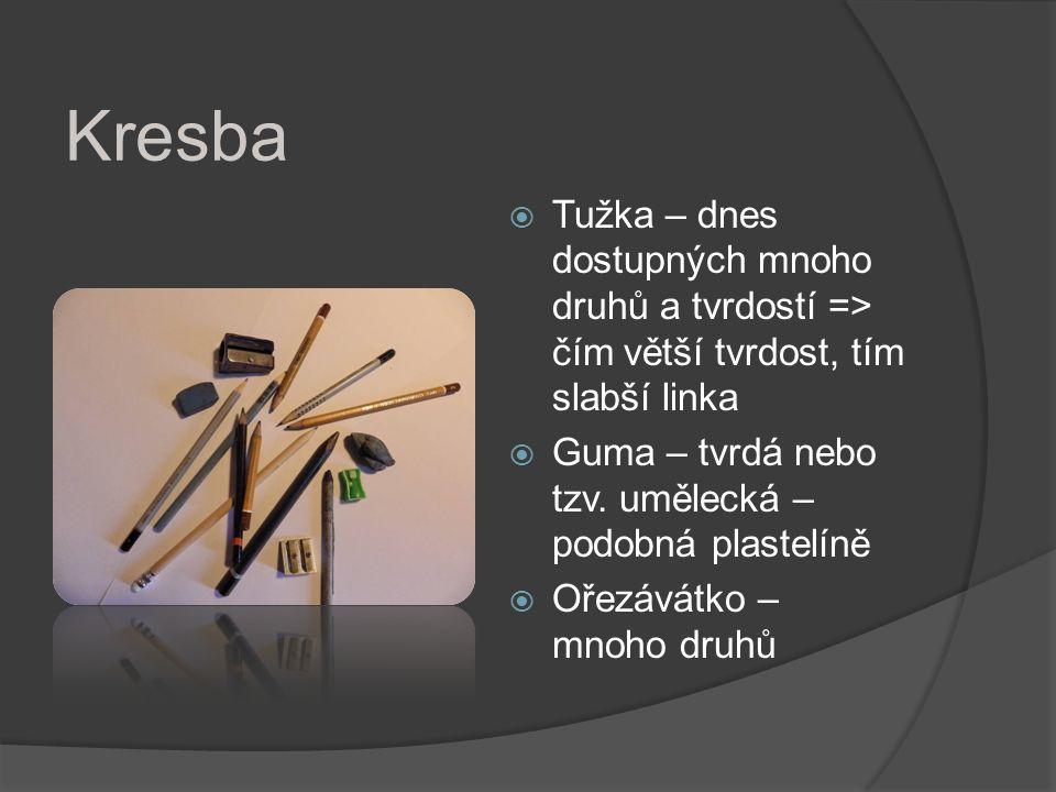 Kresba Tužka – dnes dostupných mnoho druhů a tvrdostí => čím větší tvrdost, tím slabší linka. Guma – tvrdá nebo tzv. umělecká – podobná plastelíně.