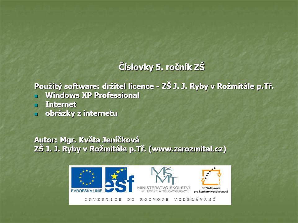 Číslovky 5. ročník ZŠ Použitý software: držitel licence - ZŠ J. J. Ryby v Rožmitále p.Tř. Windows XP Professional.