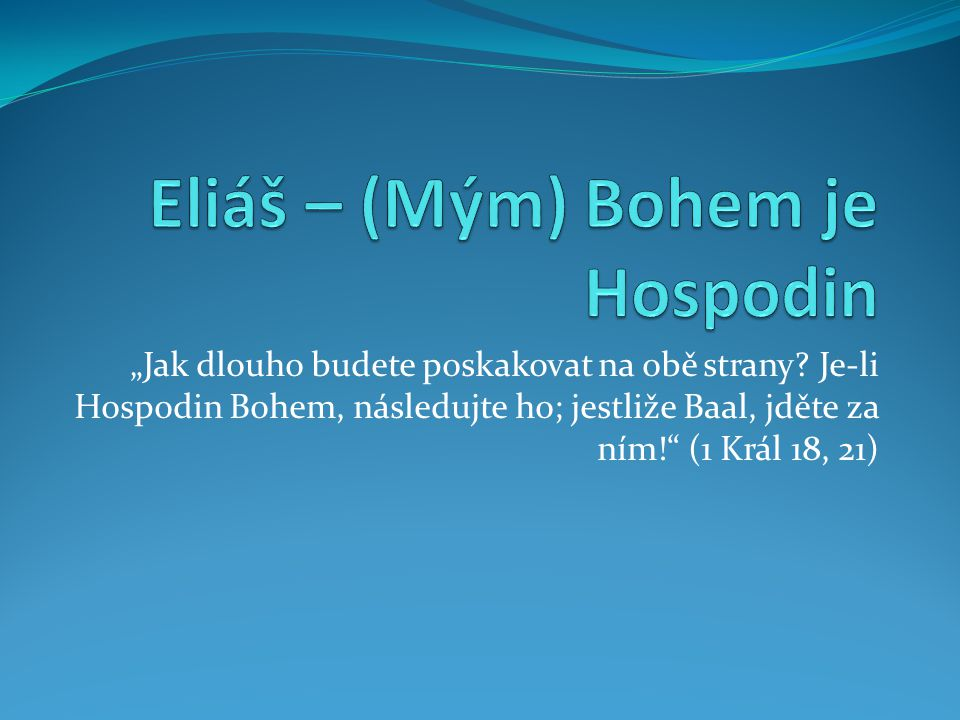 Eliáš – (Mým) Bohem je Hospodin