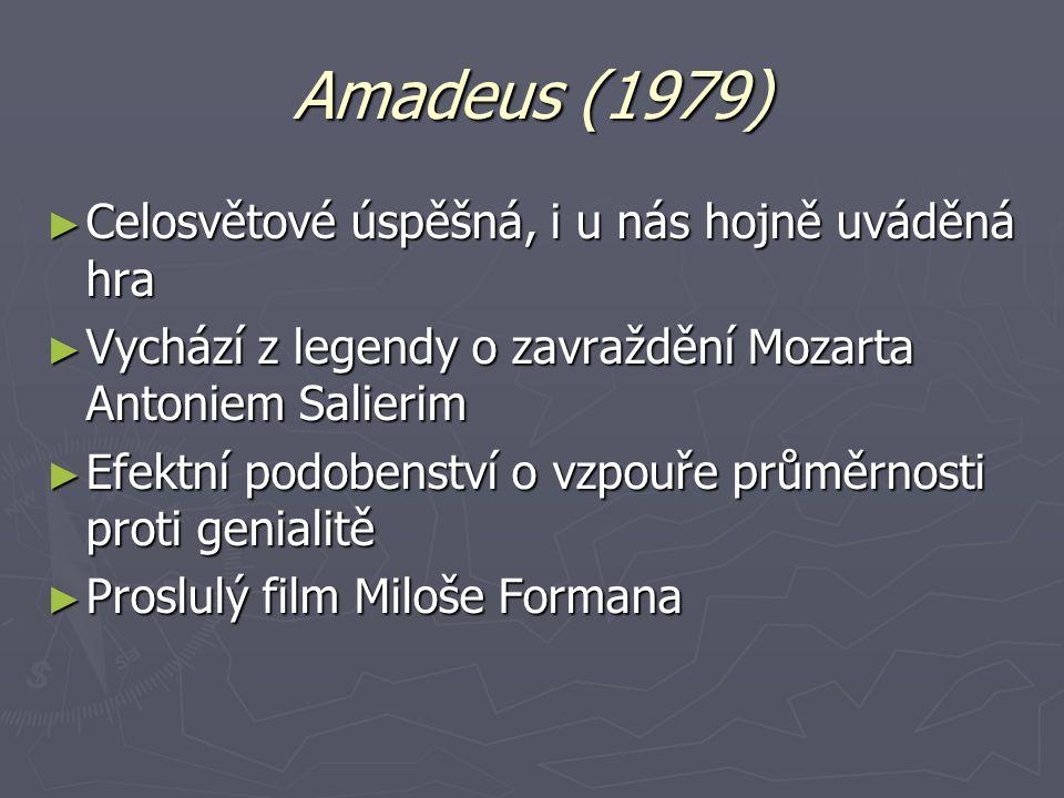 Amadeus (1979) Celosvětové úspěšná, i u nás hojně uváděná hra