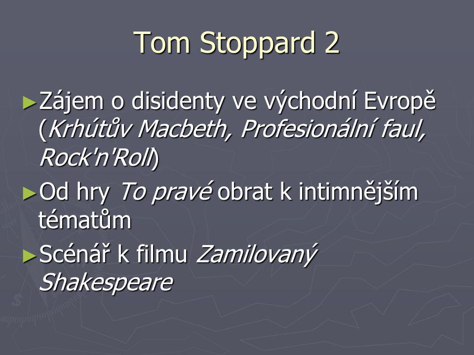 Tom Stoppard 2 Zájem o disidenty ve východní Evropě (Krhútův Macbeth, Profesionální faul, Rock n Roll)