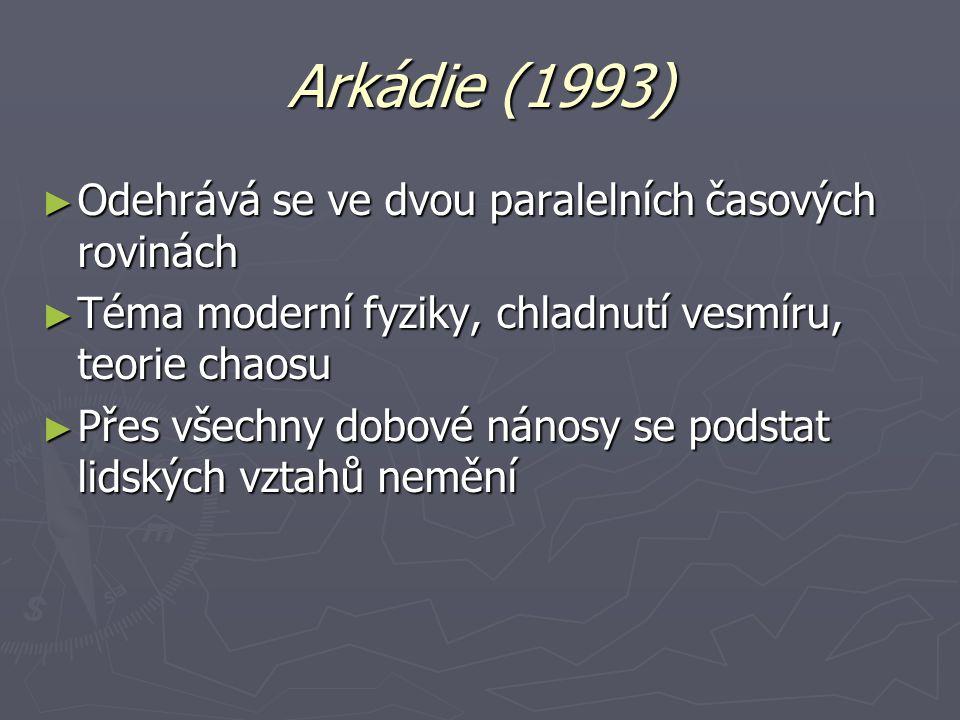 Arkádie (1993) Odehrává se ve dvou paralelních časových rovinách