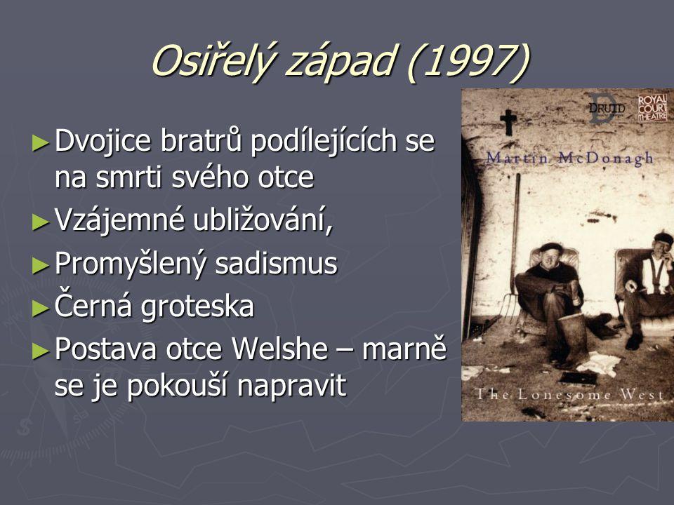 Osiřelý západ (1997) Dvojice bratrů podílejících se na smrti svého otce. Vzájemné ubližování, Promyšlený sadismus.