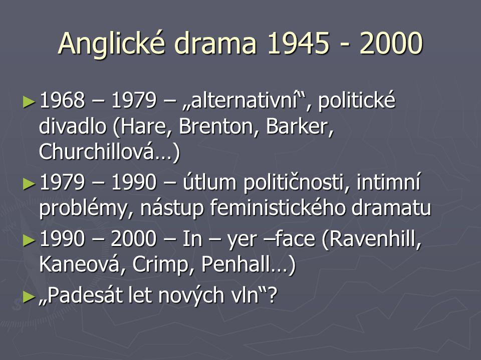 """Anglické drama 1945 - 2000 1968 – 1979 – """"alternativní , politické divadlo (Hare, Brenton, Barker, Churchillová…)"""