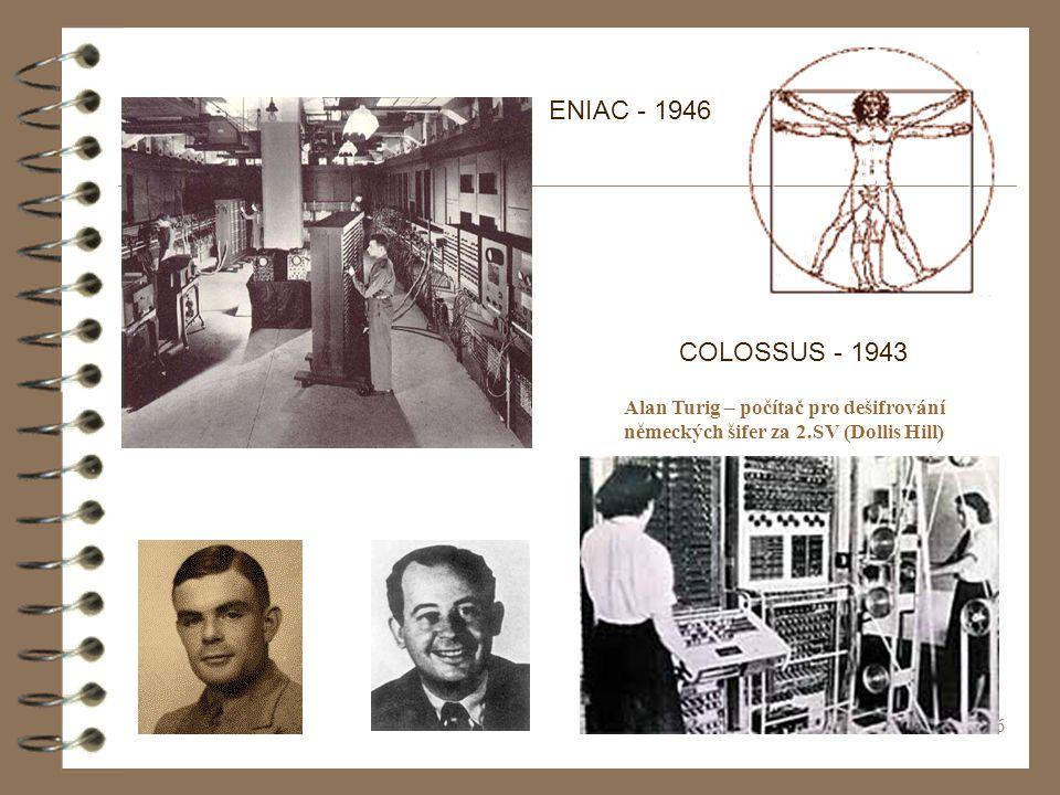 ENIAC - 1946 COLOSSUS - 1943. Alan Turig – počítač pro dešifrování německých šifer za 2.SV (Dollis Hill)