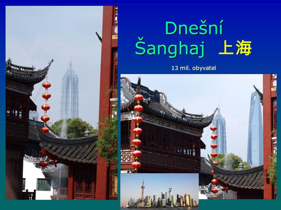 Dnešní Šanghaj 上海 13 mil. obyvatel