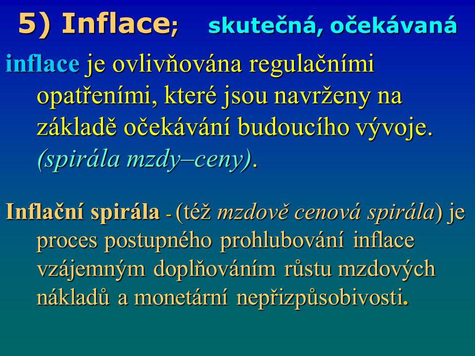 5) Inflace; skutečná, očekávaná