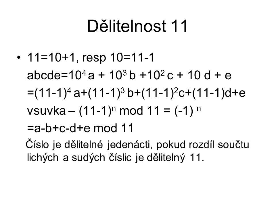 Dělitelnost 11 11=10+1, resp 10=11-1. abcde=104 a + 103 b +102 c + 10 d + e. =(11-1)4 a+(11-1)3 b+(11-1)2c+(11-1)d+e.