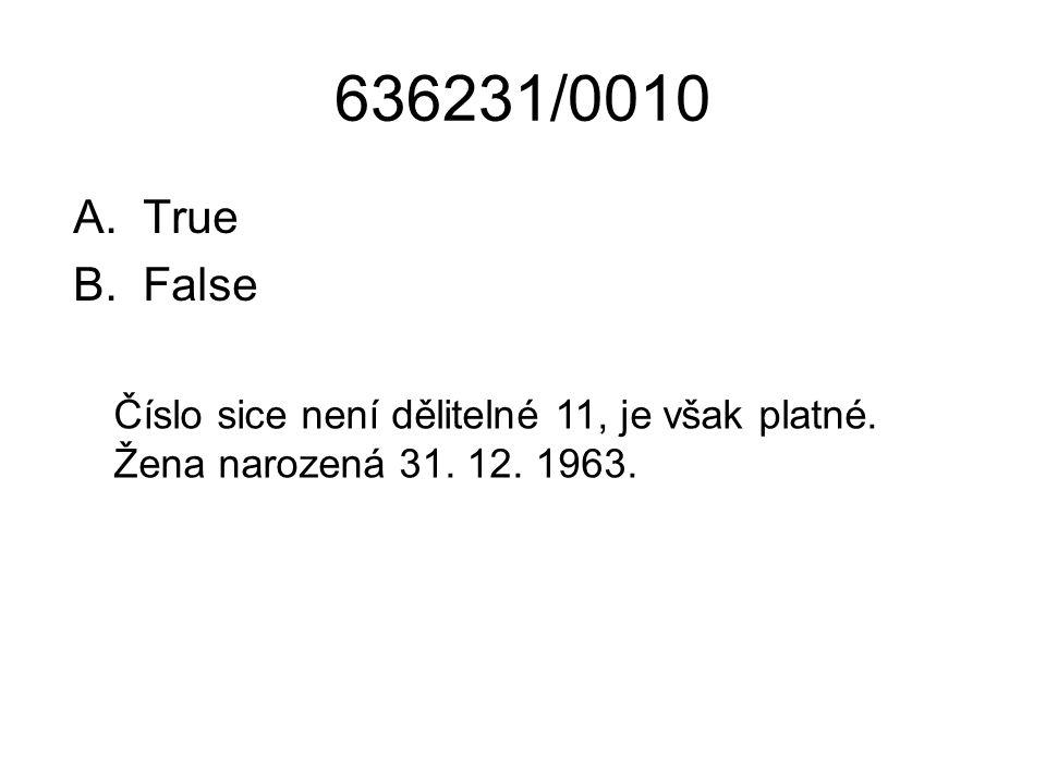 636231/0010 True False Číslo sice není dělitelné 11, je však platné. Žena narozená 31. 12. 1963.