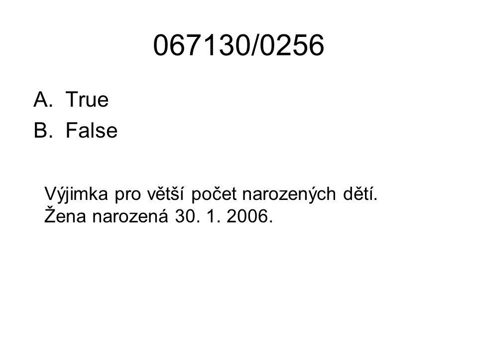 067130/0256 True False Výjimka pro větší počet narozených dětí. Žena narozená 30. 1. 2006.